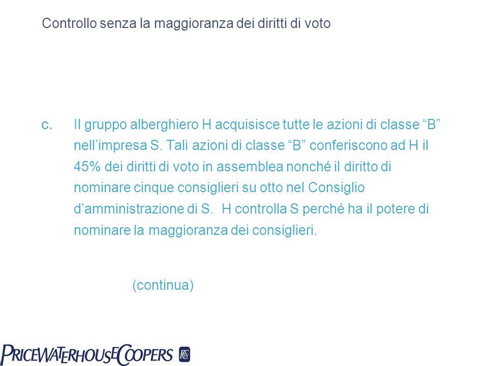 Controllo senza la maggioranza dei diritti di voto c. Il gruppo alberghiero H acquisisce tutte le azioni di classe B nellimpresa S. Tali azioni di cla