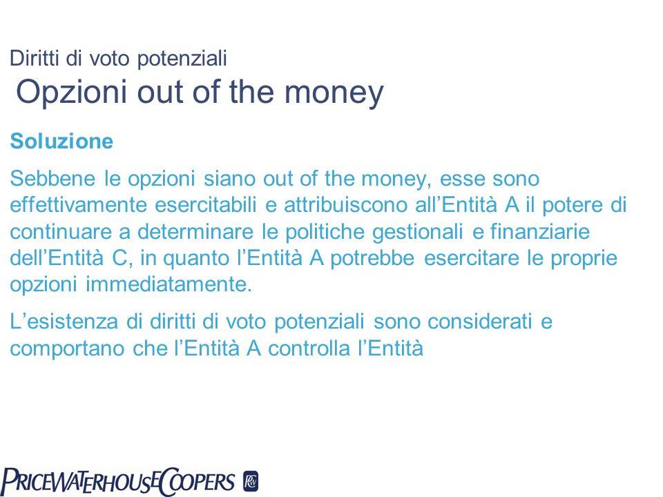 Diritti di voto potenziali Opzioni out of the money Soluzione Sebbene le opzioni siano out of the money, esse sono effettivamente esercitabili e attri