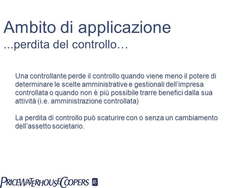Ambito di applicazione...perdita del controllo… Una controllante perde il controllo quando viene meno il potere di determinare le scelte amministrativ
