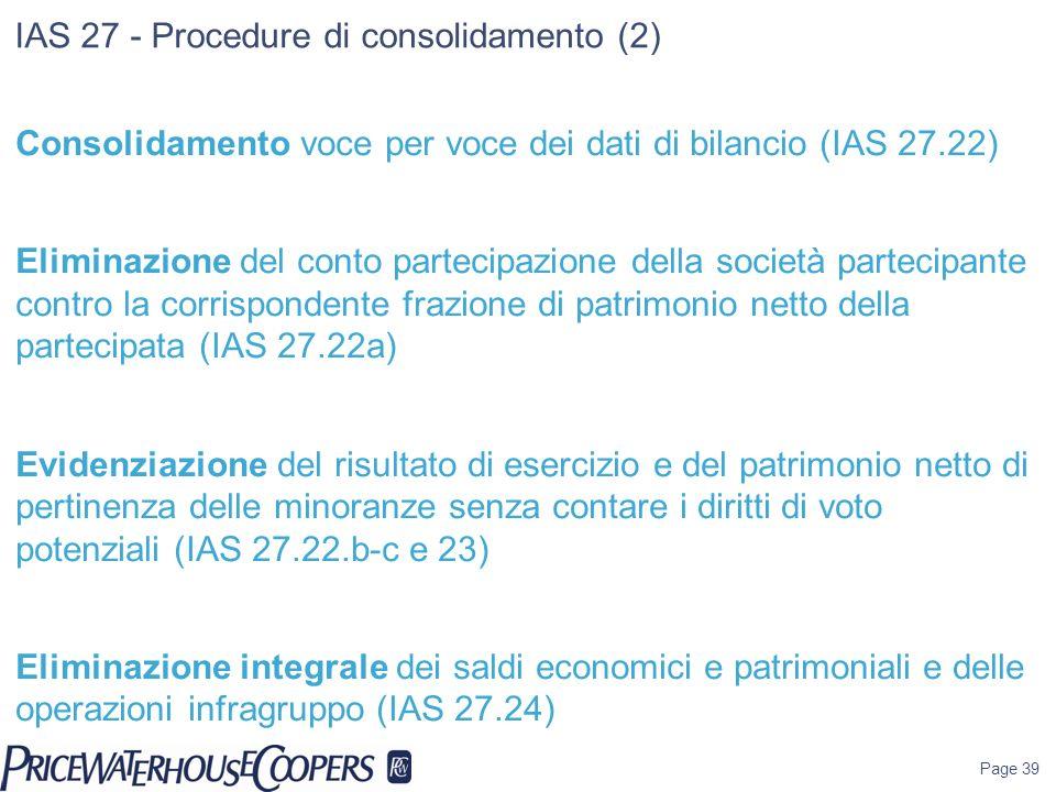 Page 39 IAS 27 - Procedure di consolidamento (2) Consolidamento voce per voce dei dati di bilancio (IAS 27.22) Eliminazione del conto partecipazione d