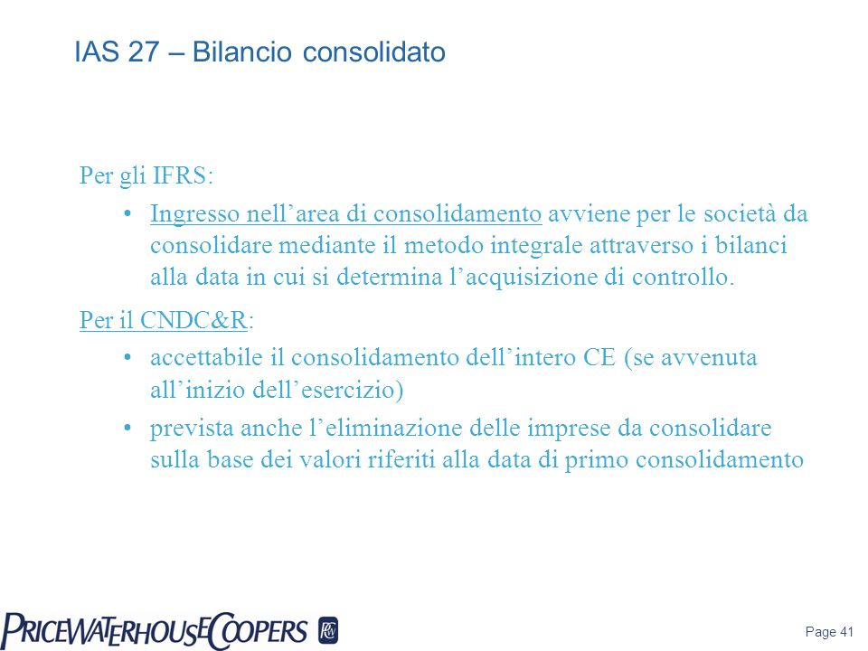 Page 41 Per gli IFRS: Ingresso nellarea di consolidamento avviene per le società da consolidare mediante il metodo integrale attraverso i bilanci alla