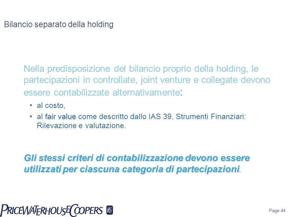 Page 44 Bilancio separato della holding Nella predisposizione del bilancio proprio della holding, le partecipazioni in controllate, joint venture e co