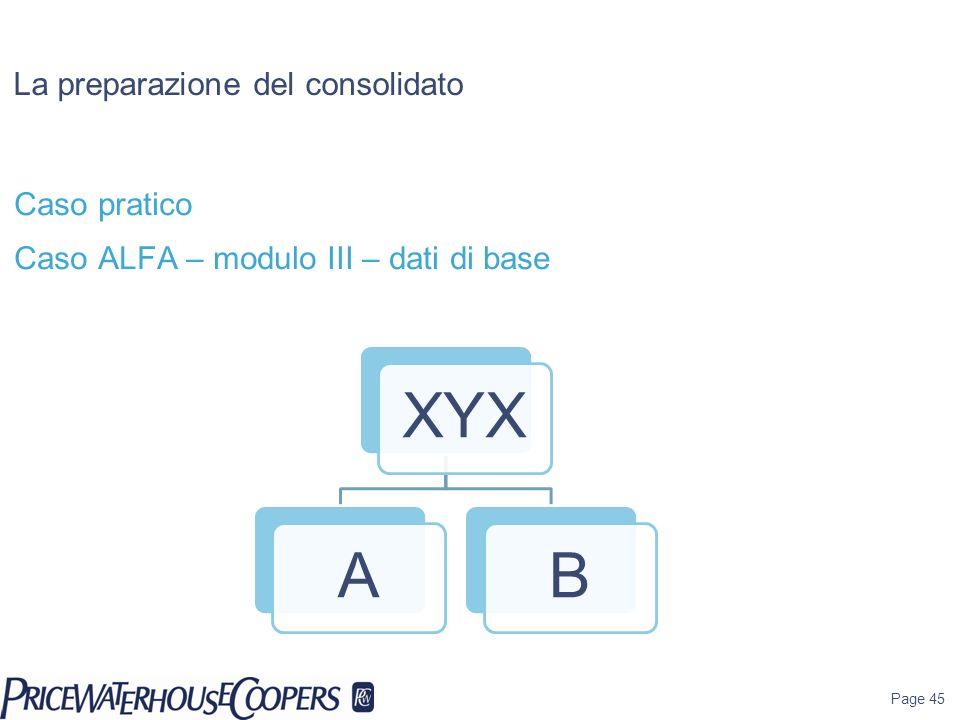 La preparazione del consolidato Caso pratico Caso ALFA – modulo III – dati di base Page 45 XYXAB