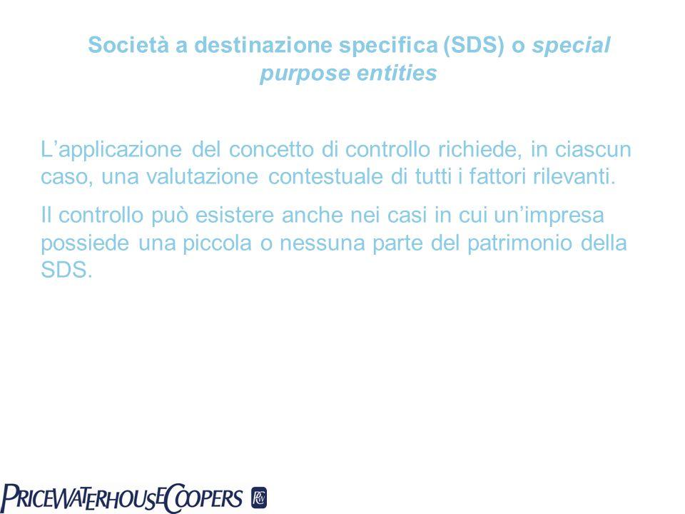 Società a destinazione specifica (SDS) o special purpose entities Lapplicazione del concetto di controllo richiede, in ciascun caso, una valutazione c