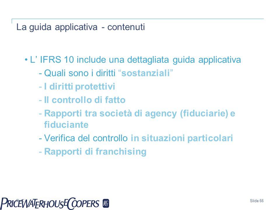 PwC La guida applicativa - contenuti L IFRS 10 include una dettagliata guida applicativa -Quali sono i diritti sostanziali -I diritti protettivi -Il c