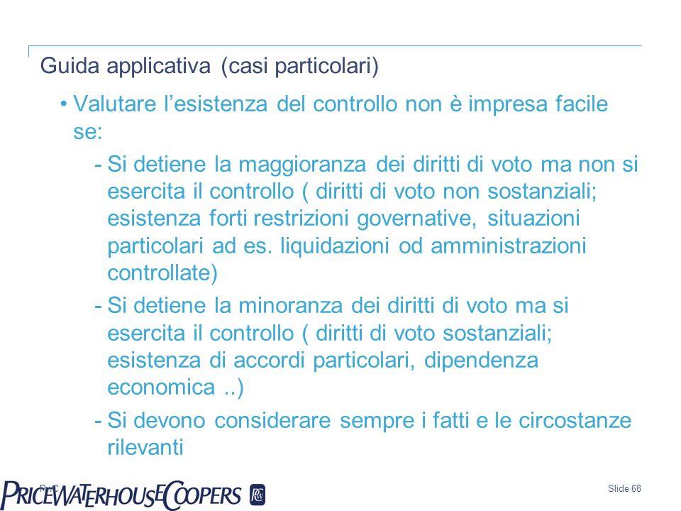 PwC Guida applicativa (casi particolari) Valutare lesistenza del controllo non è impresa facile se: -Si detiene la maggioranza dei diritti di voto ma