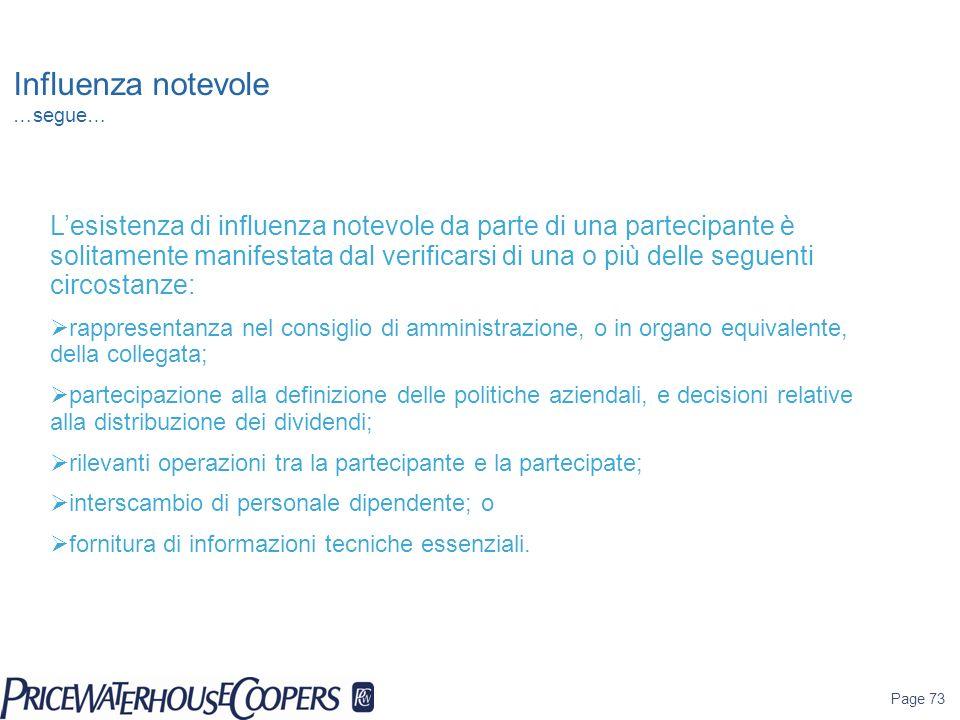 Page 73 Influenza notevole …segue… Lesistenza di influenza notevole da parte di una partecipante è solitamente manifestata dal verificarsi di una o pi