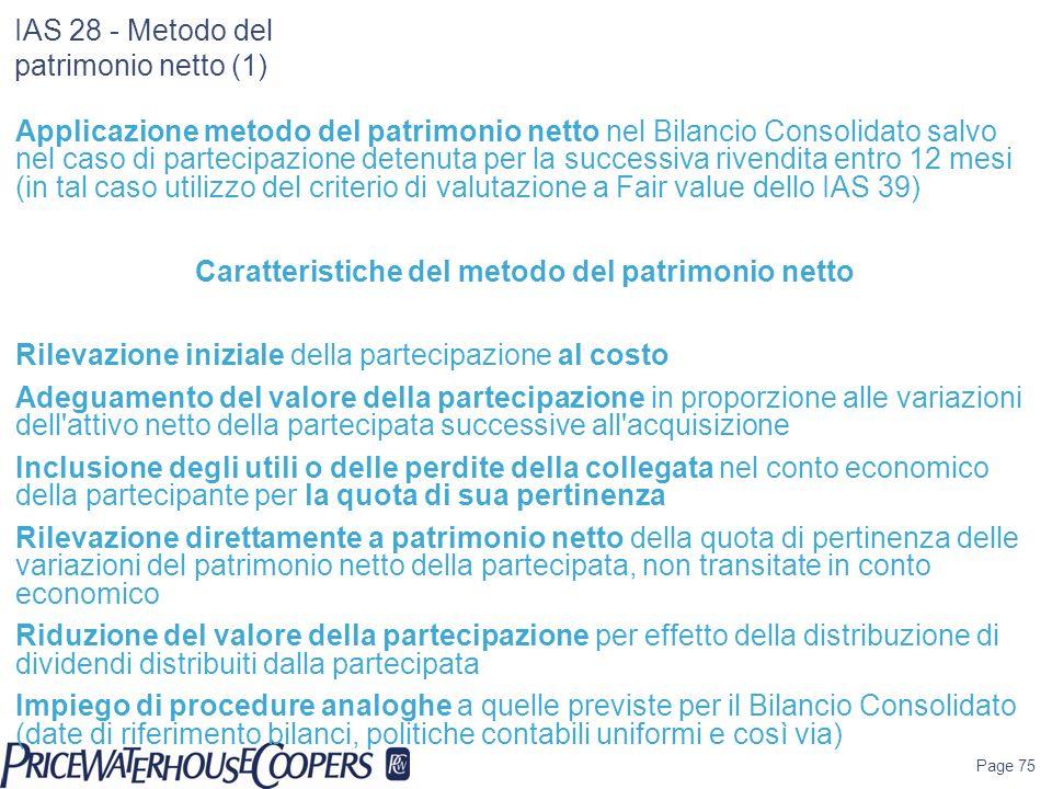 Page 75 IAS 28 - Metodo del patrimonio netto (1) Applicazione metodo del patrimonio netto nel Bilancio Consolidato salvo nel caso di partecipazione de