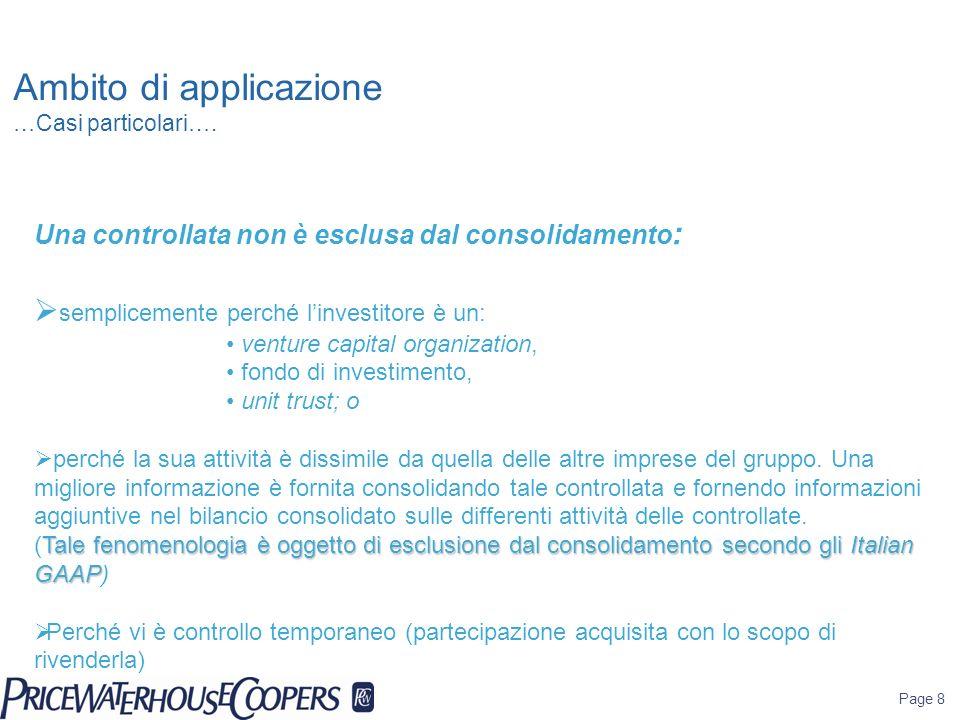 Page 8 Ambito di applicazione …Casi particolari…. Una controllata non è esclusa dal consolidamento : semplicemente perché linvestitore è un: venture c