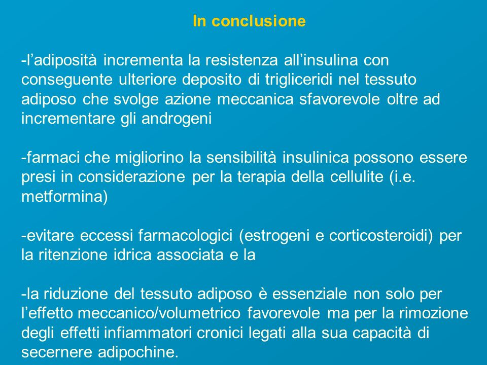 In conclusione -ladiposità incrementa la resistenza allinsulina con conseguente ulteriore deposito di trigliceridi nel tessuto adiposo che svolge azio