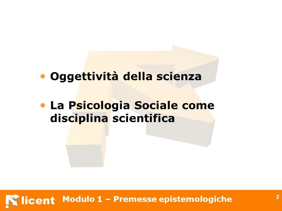 licent Modulo 1 – Premesse epistemologiche 3 La scienza è un linguaggio formale che parla di un universo di oggetti