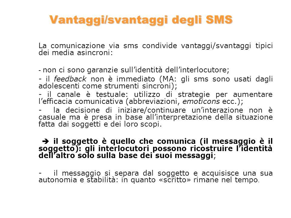 Vantaggi/svantaggi degli SMS La comunicazione via sms condivide vantaggi/svantaggi tipici dei media asincroni: - non ci sono garanzie sullidentità del