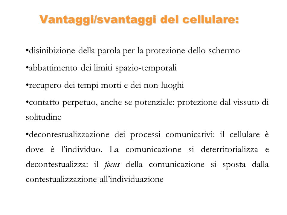 Vantaggi/svantaggi del cellulare: disinibizione della parola per la protezione dello schermo abbattimento dei limiti spazio-temporali recupero dei tem
