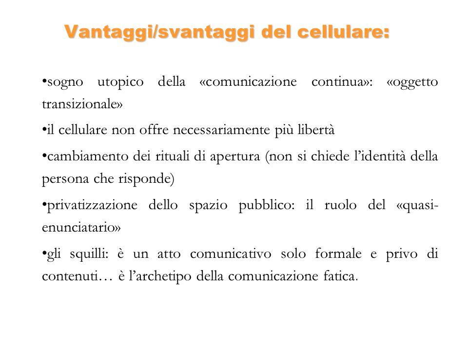 Vantaggi/svantaggi del cellulare: sogno utopico della «comunicazione continua»: «oggetto transizionale» il cellulare non offre necessariamente più lib