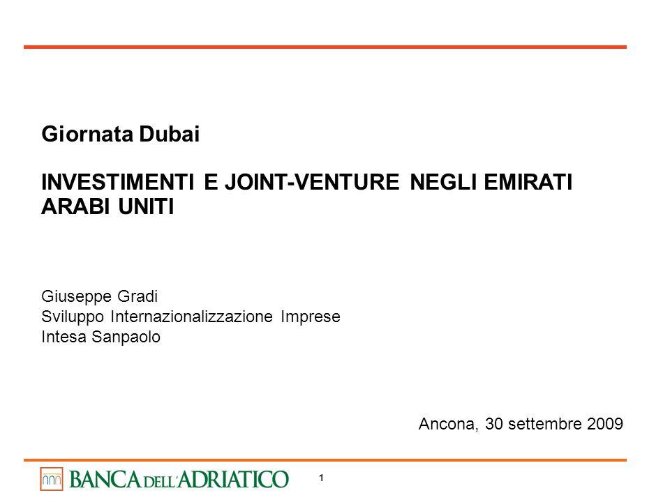 1 Giornata Dubai INVESTIMENTI E JOINT-VENTURE NEGLI EMIRATI ARABI UNITI Ancona, 30 settembre 2009 Giuseppe Gradi Sviluppo Internazionalizzazione Impre