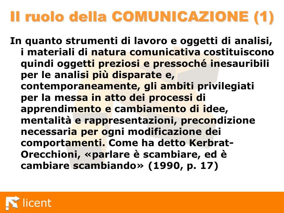 licent Il ruolo della COMUNICAZIONE (1) In quanto strumenti di lavoro e oggetti di analisi, i materiali di natura comunicativa costituiscono quindi og