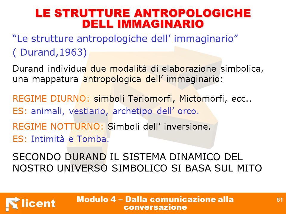 licent Modulo 4 – Dalla comunicazione alla conversazione 61 LE STRUTTURE ANTROPOLOGICHE DELL IMMAGINARIO Le strutture antropologiche dell immaginario