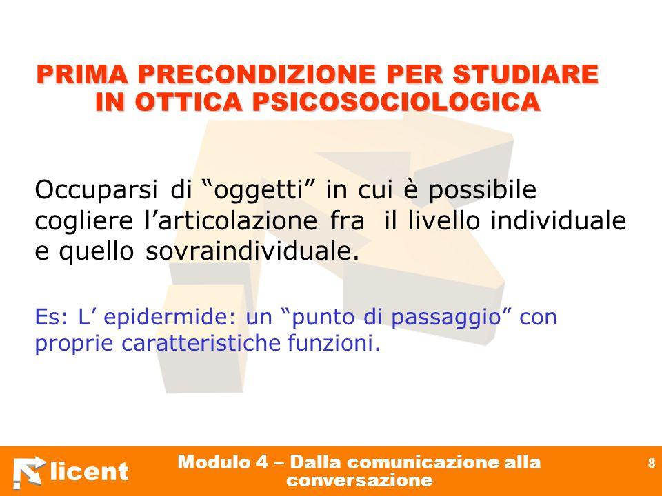 licent Modulo 4 – Dalla comunicazione alla conversazione 8 PRIMA PRECONDIZIONE PER STUDIARE IN OTTICA PSICOSOCIOLOGICA Occuparsi di oggetti in cui è p