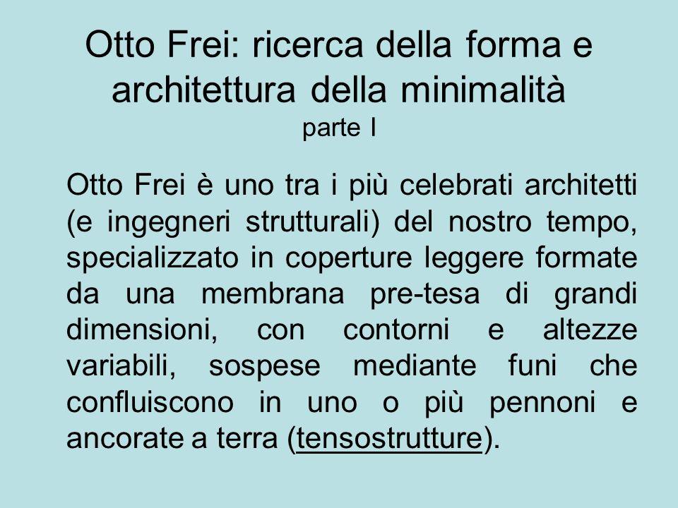 Otto Frei: ricerca della forma e architettura della minimalità parte I Otto Frei è uno tra i più celebrati architetti (e ingegneri strutturali) del no