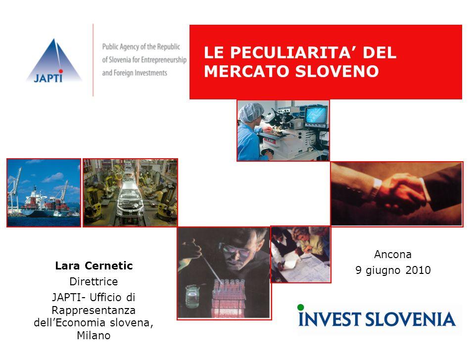 LE PECULIARITA DEL MERCATO SLOVENO Lara Cernetic Direttrice JAPTI- Ufficio di Rappresentanza dellEconomia slovena, Milano Ancona 9 giugno 2010