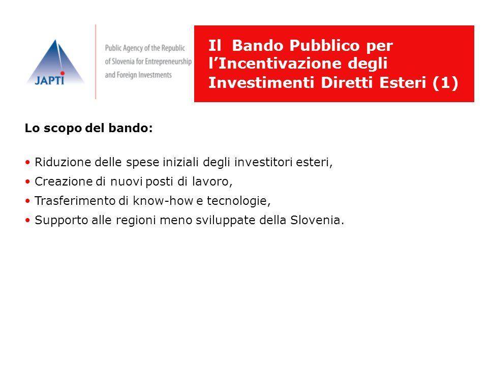 Il Bando Pubblico per lIncentivazione degli Investimenti Diretti Esteri (1) Lo scopo del bando: Riduzione delle spese iniziali degli investitori ester