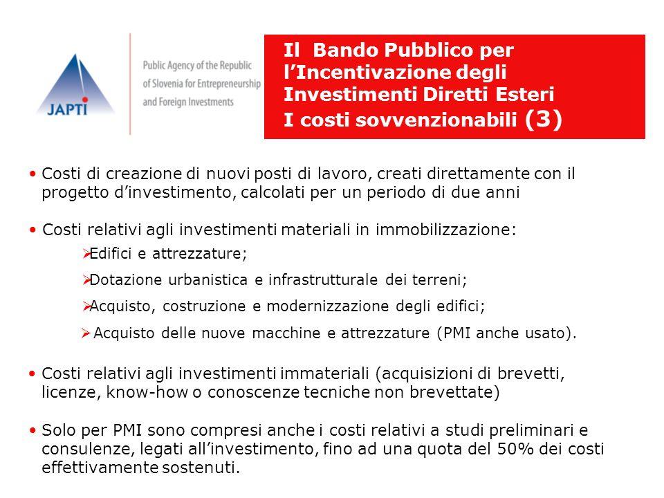Il Bando Pubblico per lIncentivazione degli Investimenti Diretti Esteri I costi sovvenzionabili (3) Costi di creazione di nuovi posti di lavoro, creat