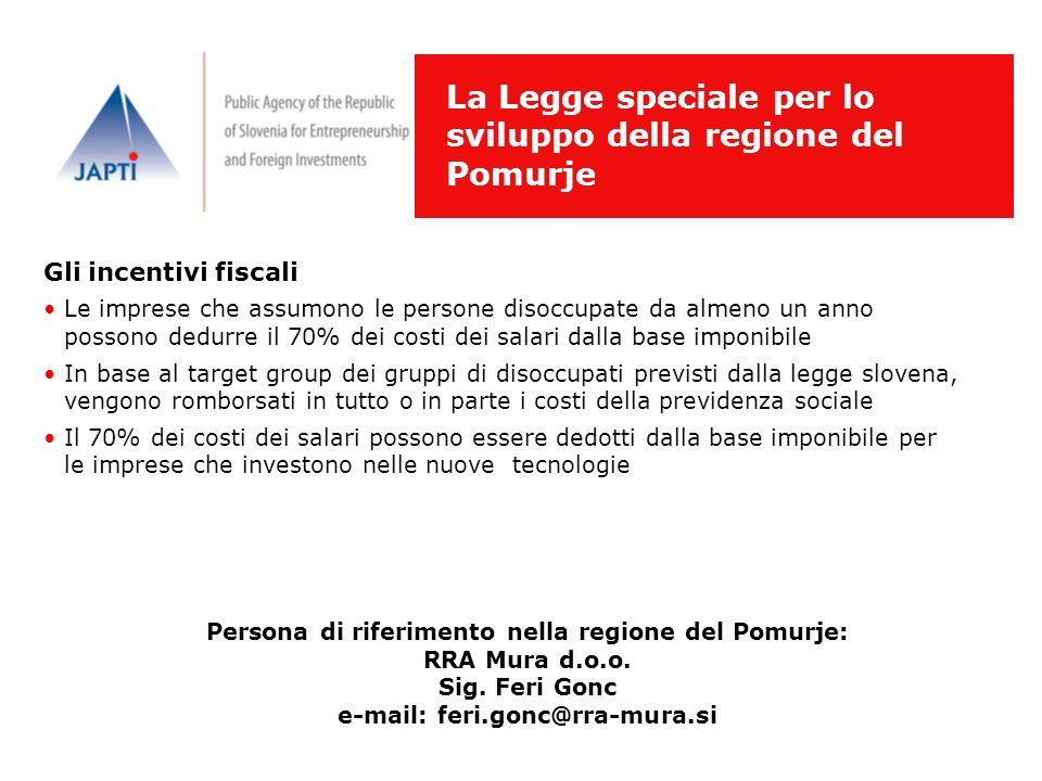 La Legge speciale per lo sviluppo della regione del Pomurje Persona di riferimento nella regione del Pomurje: RRA Mura d.o.o. Sig. Feri Gonc e-mail: f