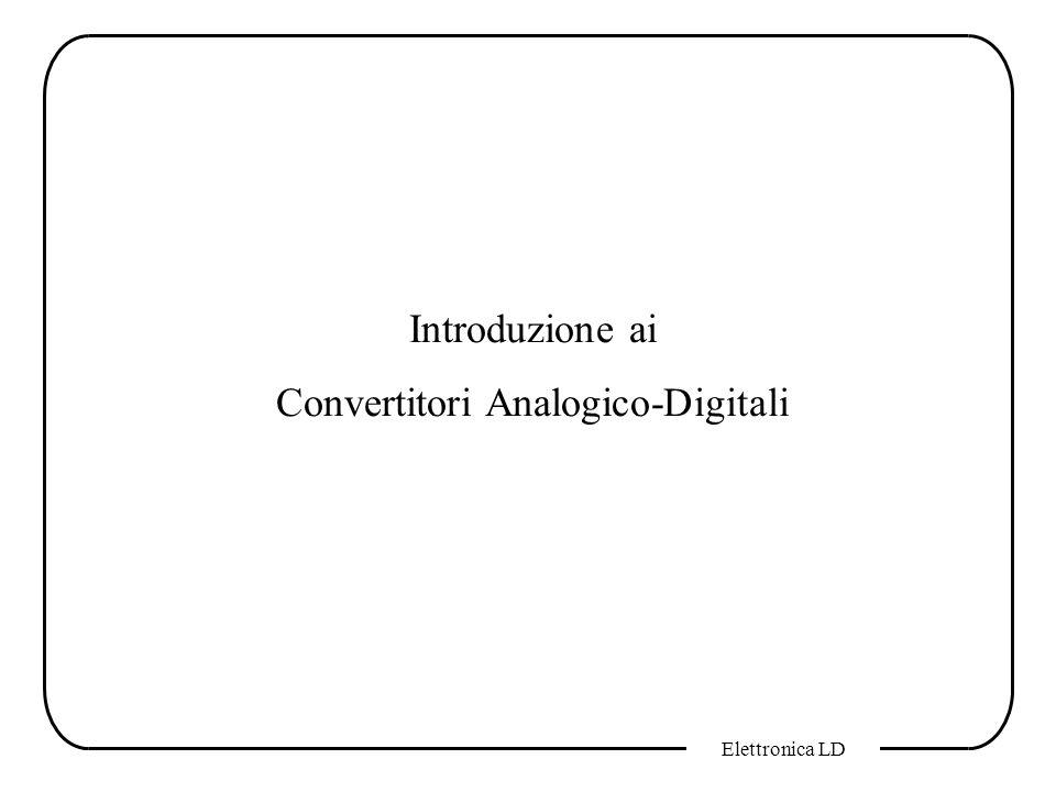 Elettronica LD Introduzione ai Convertitori Analogico-Digitali