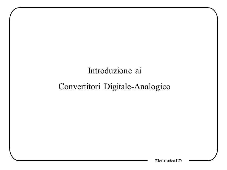 Elettronica LD Introduzione ai Convertitori Digitale-Analogico
