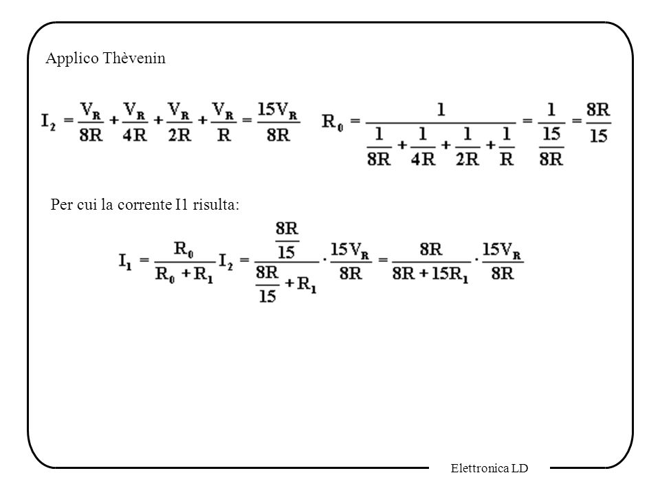 Elettronica LD Applico Thèvenin Per cui la corrente I1 risulta: