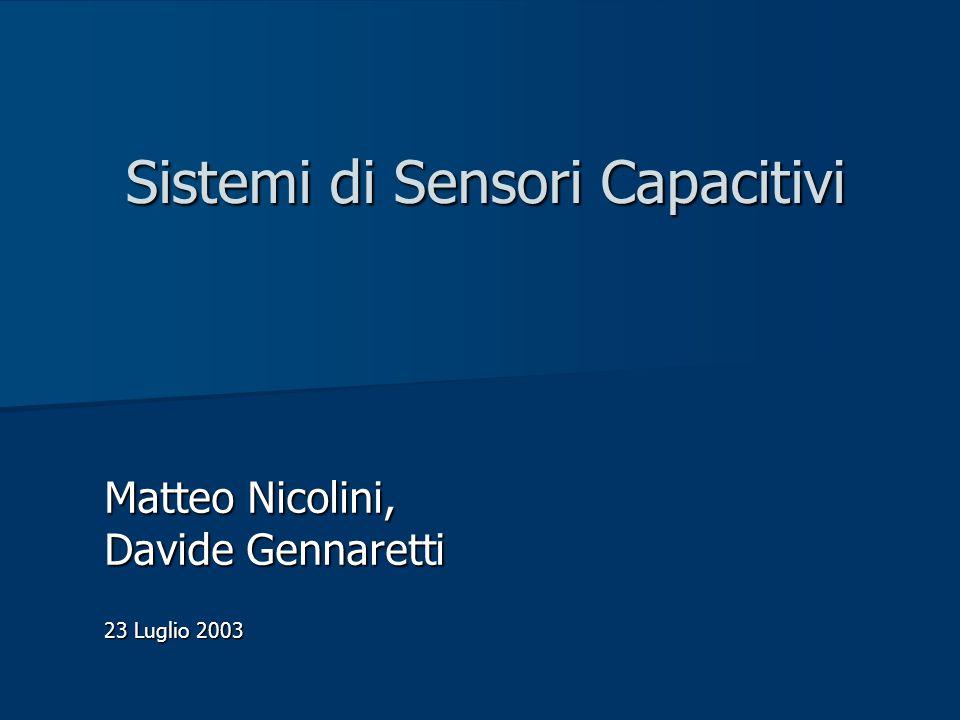 Sistemi di Sensori Capacitivi Matteo Nicolini, Davide Gennaretti 23 Luglio 2003