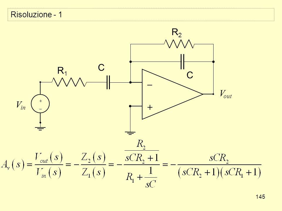 145 Risoluzione - 1 + _ V in +_+_ V out R1R1 C C R2R2