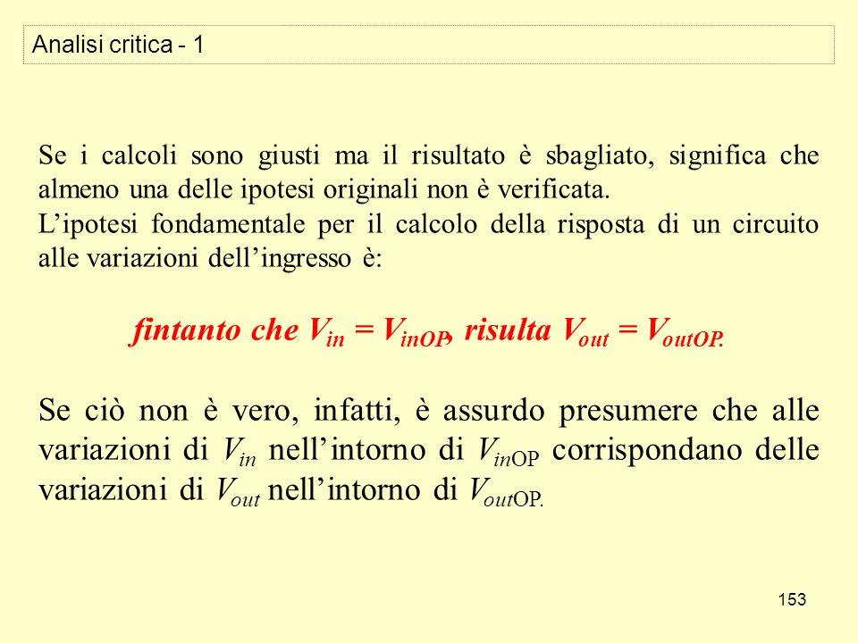 153 Analisi critica - 1 Se i calcoli sono giusti ma il risultato è sbagliato, significa che almeno una delle ipotesi originali non è verificata.