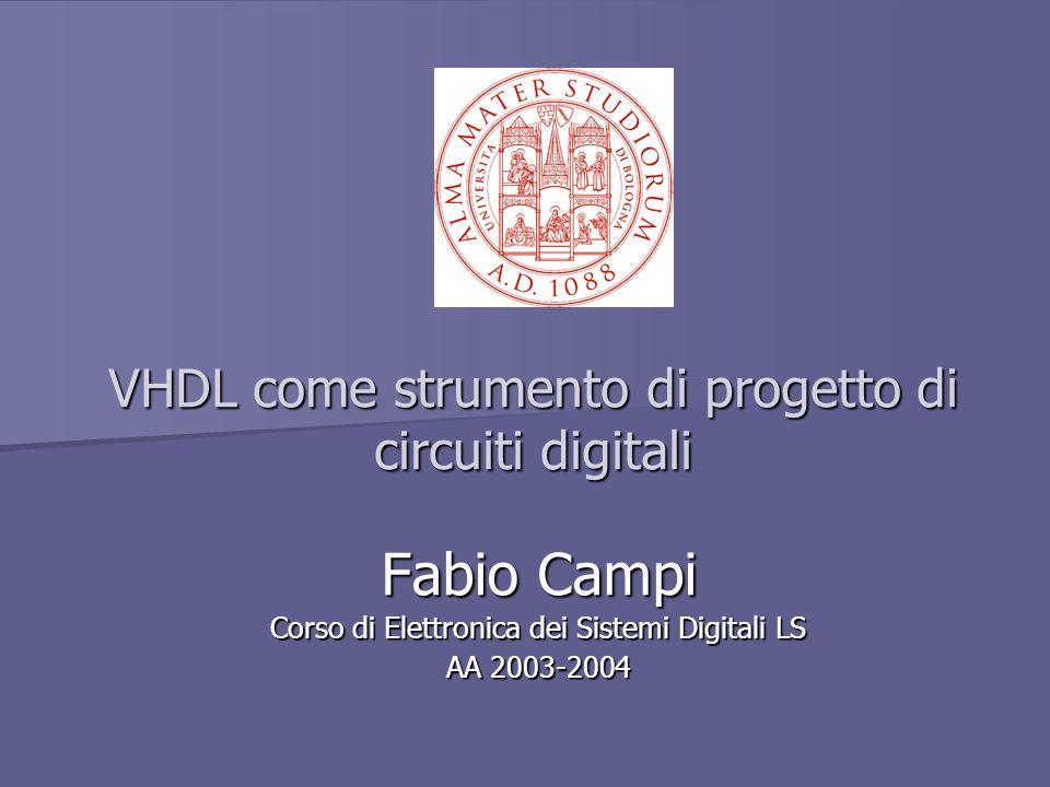 VHDL come strumento di progetto di circuiti digitali Fabio Campi Corso di Elettronica dei Sistemi Digitali LS AA 2003-2004