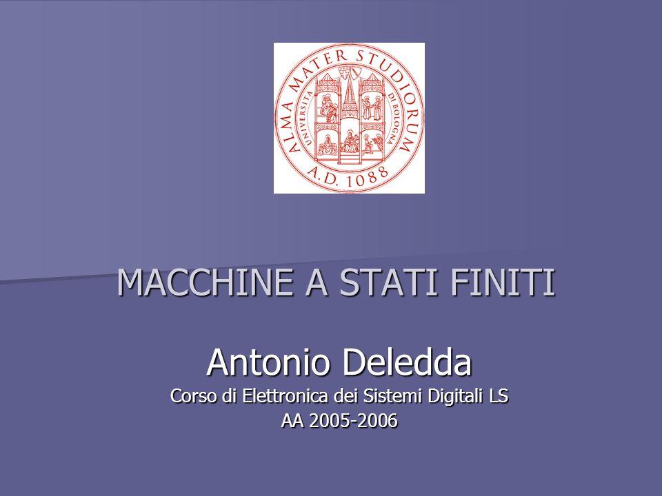 MACCHINE A STATI FINITI Antonio Deledda Corso di Elettronica dei Sistemi Digitali LS AA 2005-2006