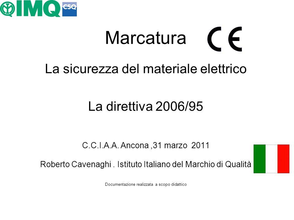 Marcatura La sicurezza del materiale elettrico La direttiva 2006/95 C.C.I.A.A. Ancona,31 marzo 2011 Roberto Cavenaghi. Istituto Italiano del Marchio d