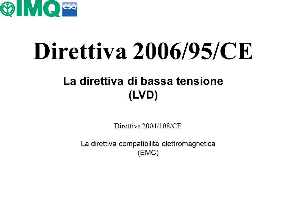 Direttiva 2006/95/CE La direttiva di bassa tensione (LVD) Direttiva 2004/108/CE La direttiva compatibilità elettromagnetica (EMC)