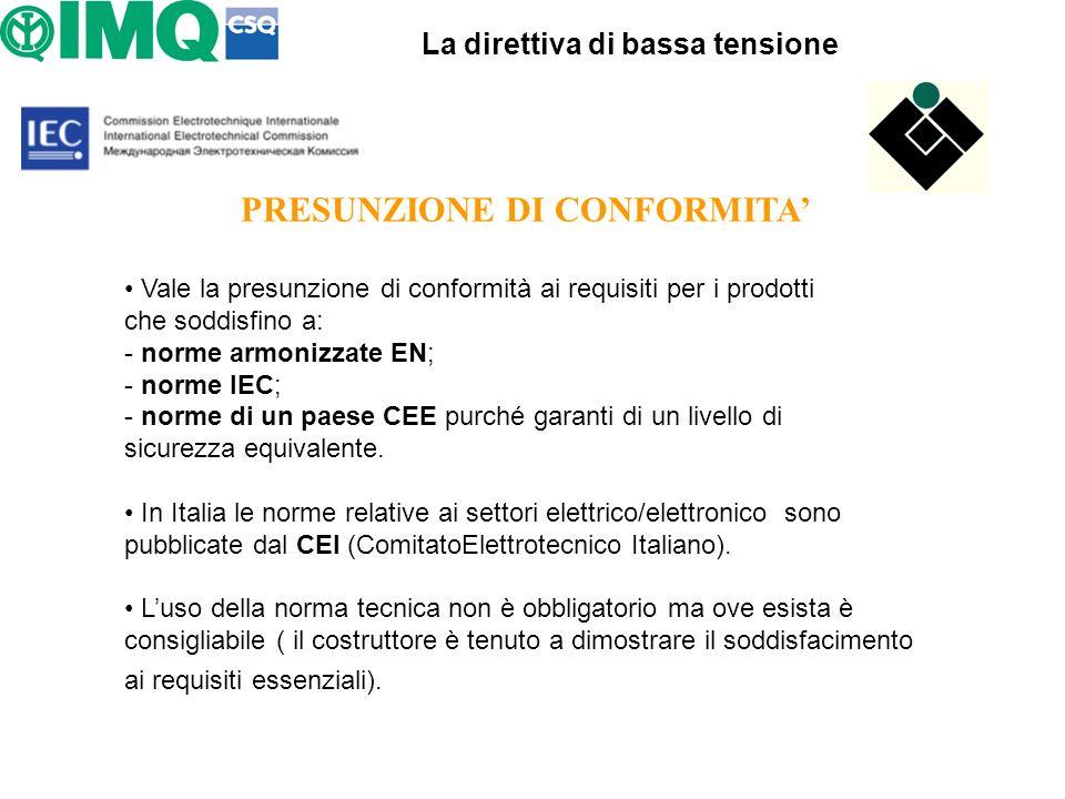 La direttiva di bassa tensione PRESUNZIONE DI CONFORMITA Vale la presunzione di conformità ai requisiti per i prodotti che soddisfino a: - norme armon