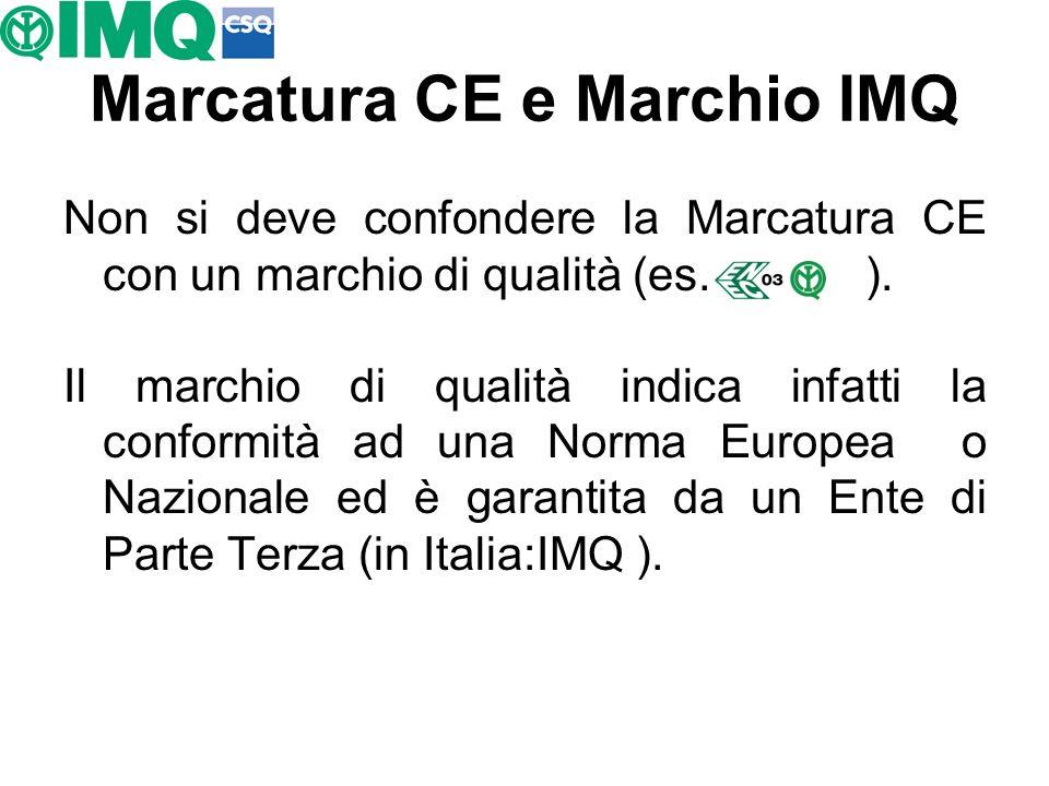 Marcatura CE e Marchio IMQ Non si deve confondere la Marcatura CE con un marchio di qualità (es. ). Il marchio di qualità indica infatti la conformità
