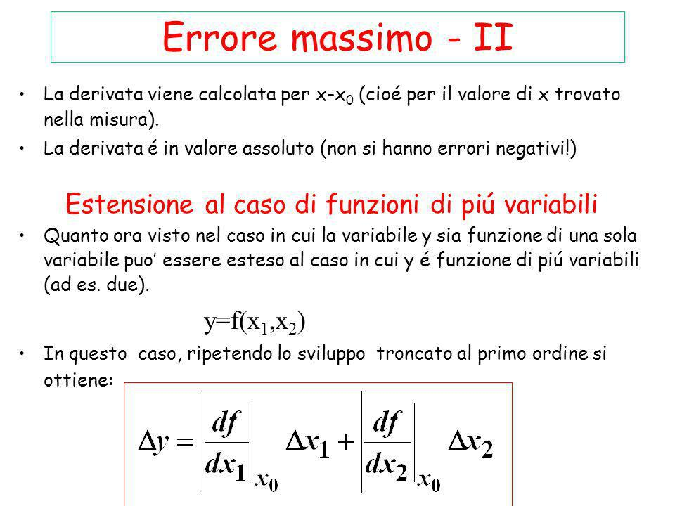 Errore massimo - II La derivata viene calcolata per x-x 0 (cioé per il valore di x trovato nella misura). La derivata é in valore assoluto (non si han