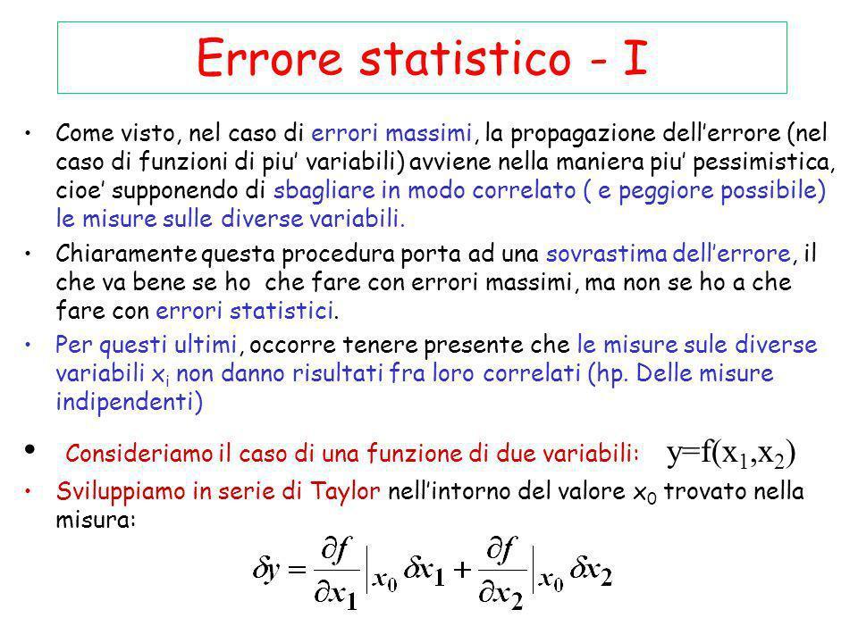 Errore statistico - I Come visto, nel caso di errori massimi, la propagazione dellerrore (nel caso di funzioni di piu variabili) avviene nella maniera