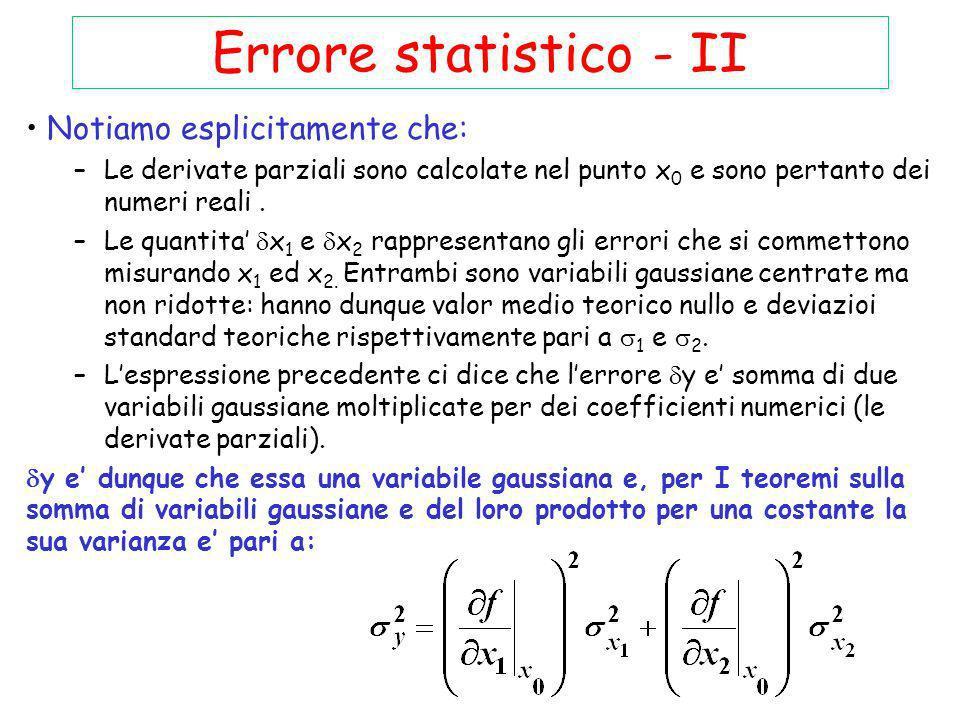 Errore statistico - II Notiamo esplicitamente che: –Le derivate parziali sono calcolate nel punto x 0 e sono pertanto dei numeri reali. –Le quantita x
