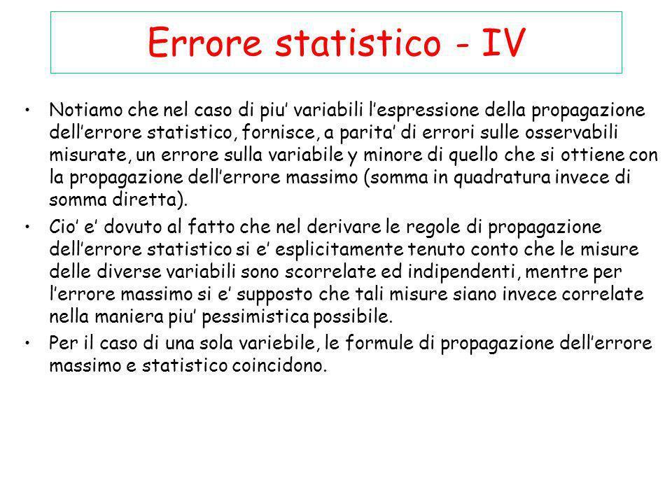 Errore statistico - IV Notiamo che nel caso di piu variabili lespressione della propagazione dellerrore statistico, fornisce, a parita di errori sulle