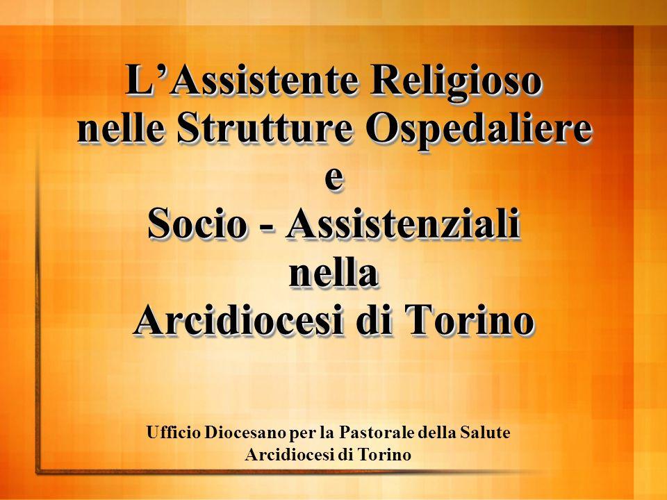 LAssistente Religioso nelle Strutture Ospedaliere e Socio - Assistenziali nella Arcidiocesi di Torino Ufficio Diocesano per la Pastorale della Salute Arcidiocesi di Torino