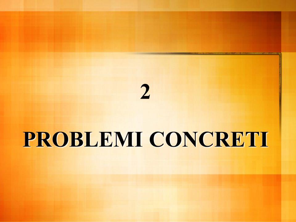 PROBLEMI CONCRETI 2 PROBLEMI CONCRETI