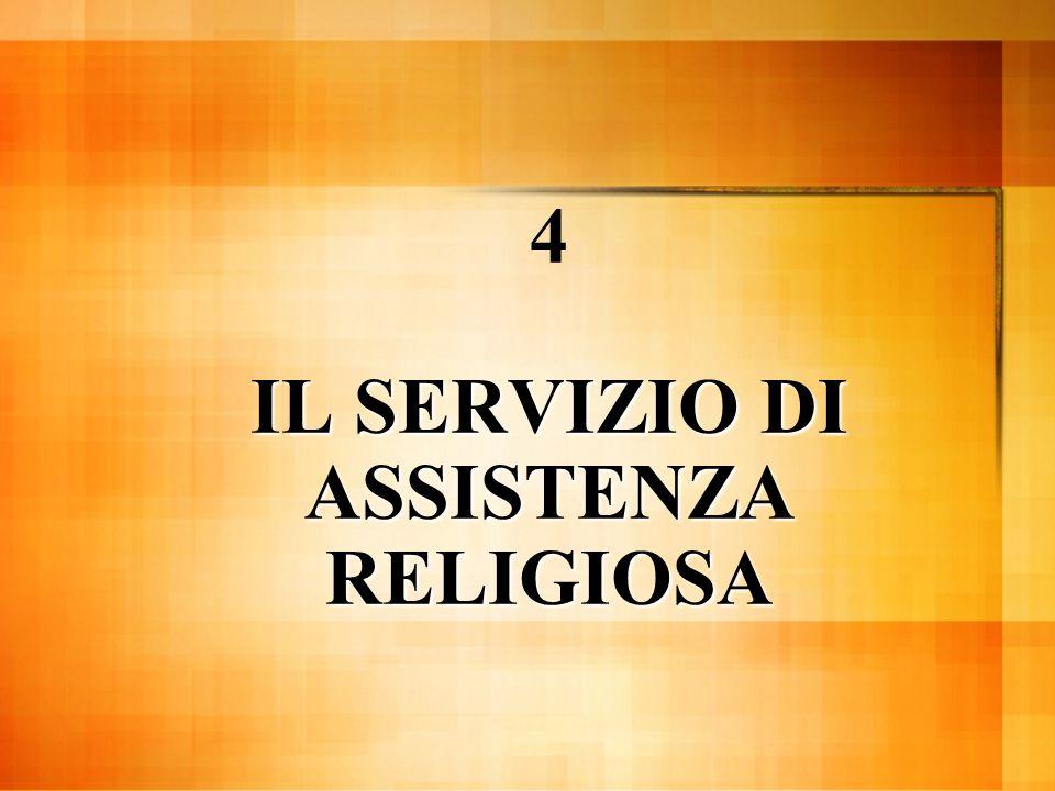 IL SERVIZIO DI ASSISTENZA RELIGIOSA 4 IL SERVIZIO DI ASSISTENZA RELIGIOSA