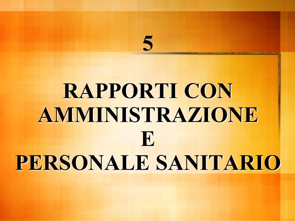 RAPPORTI CON AMMINISTRAZIONE E PERSONALE SANITARIO 5 RAPPORTI CON AMMINISTRAZIONE E PERSONALE SANITARIO