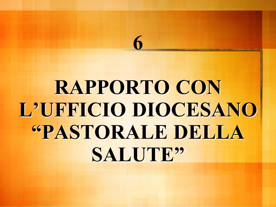 RAPPORTO CON LUFFICIO DIOCESANO PASTORALE DELLA SALUTE 6 RAPPORTO CON LUFFICIO DIOCESANO PASTORALE DELLA SALUTE