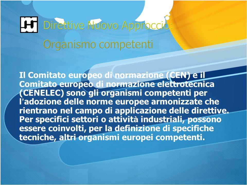 Il Comitato europeo di normazione (CEN) e il Comitato europeo di normazione elettrotecnica (CENELEC) sono gli organismi competenti per l adozione delle norme europee armonizzate che rientrano nel campo di applicazione delle direttive.