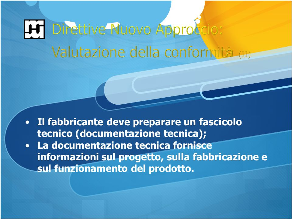 Il fabbricante deve preparare un fascicolo tecnico (documentazione tecnica); La documentazione tecnica fornisce informazioni sul progetto, sulla fabbricazione e sul funzionamento del prodotto.